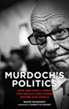 Murdoch's Politics: How One Man's Thirst For…