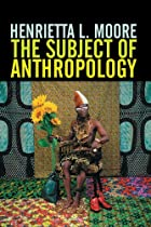 The Subject of Anthropology: Gender,…