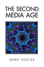 The Second Media Age by Mark Poster