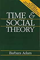 Time and Social Theory by Barbara Adam