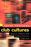 Thornton, Sarah: Club Cultures: Music, Media and Subcultural Capital