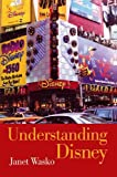 Wasko, Janet: Understanding Disney: The Manufacture of Fantasy