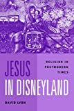 Lyon, David: Jesus in Disneyland : Religion in Postmodern Times