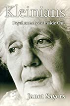 Kleinians: Psychoanalysis Inside Out by…
