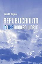 Republicanism in the Modern World by John…