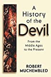 Robert Muchembled: A History of the Devil: From the Middle Ages to the Present