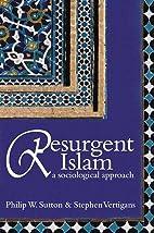 Resurgent Islam: A Sociological Approach by…