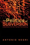 Negri, Antonio: The Politics Of Subversion: A Manifesto For The Twenty-First Century