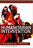 Weiss, T.: Humanitarian Intervention: Ideas in Action (WCMW - War and Conflict in the Modern World)