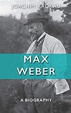 Max Weber by Joachim Radkau