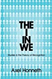 Honneth, Axel: The I in We: Studies in the Theory of Recognition