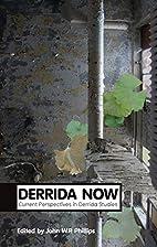 Derrida Now: Current Perspectives in Derrida…