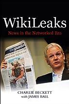 WikiLeaks: News in the Networked Era by…