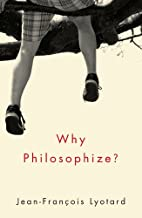 Why Philosophize by Jean-François Lyotard