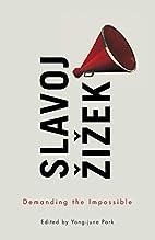 Demanding the Impossible by Slavoj Žižek