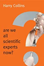 Are We All Scientific Experts Now by Harry…