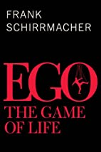 Ego: The Game of Life by F. Schirrmacher