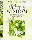 Yaconelli, Mike: Wit and Wisdom for Your Life Together (Lion Giftlines)