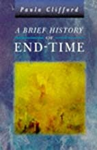A Brief History of End-Time by Paula…