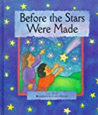 Before the Stars Were Made by Lois Rock
