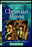 Wilson-Dickson, Andrew: A Brief History of Christian Music: From Biblical Times to the Present