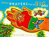 Mitchell, Greg: Small Prayers for a Big God