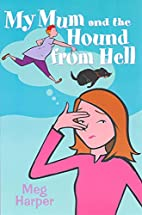 My Mum and the Hound From Hell by Meg Harper