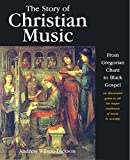 Wilson-Dickson, Andrew: The Story of Christian Music: An Illustrated Guide to All the Major Traditions of Music in Worship