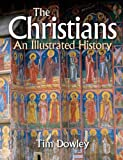 Dowley, Tim: The Christians: An Illustrated History
