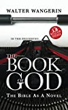 Wangerin, Walter, Jr.: Book of God: The Bible as a Novel