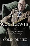 Duriez, Colin: The A-Z of C S Lewis: A Complete Guide to His Life, Thoughts and Writings
