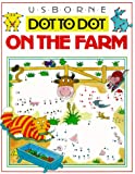 Tyler, Jenny: Usborne Dot to Dot on the Farm (Dot to Dot Series)