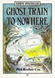 Roxbee-Cox, Phil: Ghost Train to Nowhere (Spine Chillers)