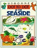 Bryant-Mole, Karen: Dot to Dot at the Seaside (Usborne Dot to Dot)