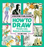 Smith, Alastair: How to Draw: Cats, Buildings, Robots, and People (Young Artist Series, Vol 3) (v. 3)