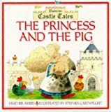 Heather Amery: Princess and the Pig: Castle Tales Series