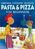 Watt, Fiona: Pasta and Pizza for Beginners (Cookery School)