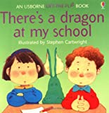 Tyler, Jenny: There's a Dragon at My School (Lift the Flap)