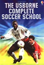 The Usborne Complete Soccer School by Gill…