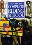 Harvey, Gill: The Complete Riding School (Riding School) (Usborne Riding School)