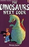 Harriet Castor: The Dinosaurs Next Door (Usborne young readers)