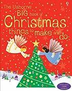 Big Book of Christmas Things to Make and Do…