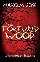 The Tortured Wood by Malcolm Rose