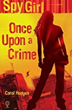 Spy Girl; Once Upon a Crime by Carol Hedges