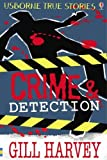 Harvey, Gill: Crime and Detection (Usborne True Stories) (Usborne True Stories)