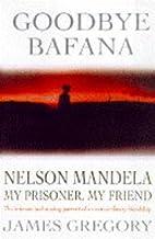 Goodbye Bafana by James Gregory