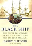 Clifford, Barry: The Black Ship: The Quest to Recover an English Pirate Ship and Its Lost Treasure