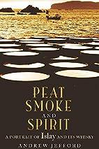 Peat Smoke and Spirit: The Story of Islay…