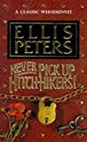 Peters, Ellis: Never Pick up Hitch-Hikers!