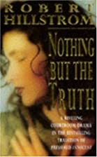 Nothing But the Truth by Robert Hillstrom